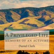A Privileged Life: Memoirs of an Activist by Daniel N. Clark (Dec 12, 2013)